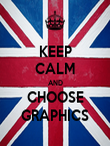KEEP CALM AND CHOOSE GRAPHICS - Personalised Poster large