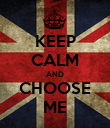 KEEP CALM AND CHOOSE ME - Personalised Poster large