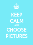 KEEP CALM AND CHOOSE PICTURES - Personalised Poster large