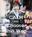 KEEP CALM AND Choose  Shin Woo  - Personalised Poster large