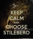 KEEP CALM AND CHOOSE STILEBERO - Personalised Poster large