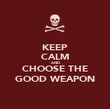 KEEP CALM AND CHOOSE THE GOOD WEAPON - Personalised Poster large