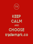 KEEP CALM AND CHOOSE trademark.co - Personalised Poster large