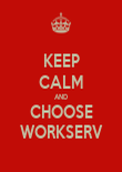 KEEP CALM AND CHOOSE WORKSERV - Personalised Poster large