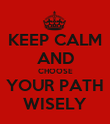 KEEP CALM AND CHOOSE YOUR PATH WISELY - Personalised Poster large