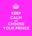 KEEP CALM AND CHOOSE YOUR PRINCE - Personalised Poster large