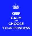 KEEP CALM AND CHOOSE YOUR PRINCESS - Personalised Poster large