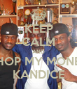 KEEP CALM AND CHOP MY MONEY KANDICE - Personalised Poster large