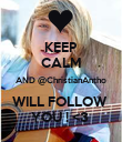 KEEP CALM AND @ChristianAntho WILL FOLLOW  YOU ! <3  - Personalised Poster large