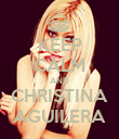 KEEP CALM AND CHRISTINA AGUILERA - Personalised Poster large