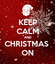 KEEP CALM AND CHRISTMAS  ON - Personalised Poster large