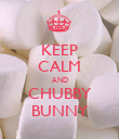 KEEP CALM AND CHUBBY BUNNY - Personalised Poster large