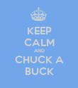 KEEP CALM AND CHUCK A BUCK - Personalised Poster large