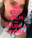 KEEP CALM AND CHUPA A BETINA - Personalised Poster large