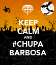 KEEP CALM AND #CHUPA BARBOSA - Personalised Poster large
