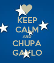 KEEP CALM AND CHUPA GAYLO - Personalised Poster large