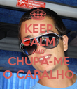 KEEP CALM AND CHUPA-ME O CARALHO - Personalised Poster large