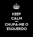 KEEP CALM AND CHUPA-ME O ESQUERDO - Personalised Poster large