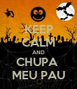 KEEP CALM AND CHUPA  MEU PAU - Personalised Poster large