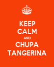 KEEP CALM AND CHUPA TANGERINA - Personalised Poster large