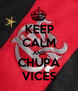 KEEP CALM AND CHUPA VICES - Personalised Poster large