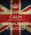 KEEP CALM AND CHUPAME  LOS HUEVOS CHUCHO - Personalised Poster large