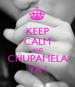 KEEP CALM AND CHUPAMELA YA ! - Personalised Poster large
