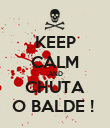 KEEP CALM AND CHUTA O BALDE !  - Personalised Poster large