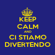 KEEP CALM AND CI STIAMO DIVERTENDO - Personalised Poster large