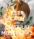 KEEP CALM AND CIAUUUU MUSSIIIIII <3 - Personalised Poster large