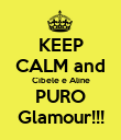 KEEP CALM and Cibele e Aline PURO Glamour!!! - Personalised Poster large