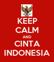 KEEP CALM AND CINTA INDONESIA - Personalised Poster large
