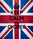 KEEP CALM AND CIOREE  - Personalised Poster large