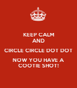 KEEP CALM AND CIRCLE CIRCLE DOT DOT NOW YOU HAVE A  COOTIE SHOT! - Personalised Poster large