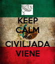 KEEP CALM AND CIVILJADA VIENE - Personalised Poster large
