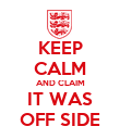 KEEP CALM AND CLAIM IT WAS OFF SIDE - Personalised Poster large