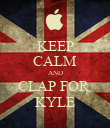 KEEP CALM AND CLAP FOR  KYLE - Personalised Poster large