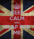 KEEP CALM AND CLAP FOR ME - Personalised Poster large