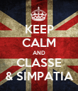 KEEP CALM AND CLASSE  & SIMPATIA  - Personalised Poster large