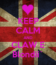 KEEP CALM AND CLAW E Blondii` - Personalised Poster large