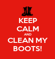 KEEP CALM AND CLEAN MY BOOTS! - Personalised Poster large