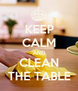 KEEP CALM AND CLEAN THE TABLE - Personalised Poster large