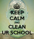 KEEP CALM AND CLEAN UR SCHOOL - Personalised Poster small