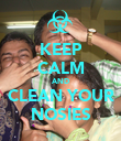 KEEP CALM AND CLEAN YOUR NOSIES - Personalised Poster large