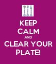 KEEP CALM AND CLEAR YOUR PLATE! - Personalised Poster large