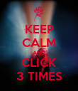 KEEP CALM AND CLICK 3 TIMES - Personalised Poster large