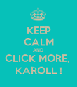 KEEP CALM AND  CLICK MORE,  KAROLL ! - Personalised Poster large