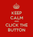 KEEP CALM AND CLICK THE BUTTON - Personalised Poster large