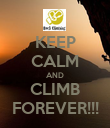 KEEP CALM AND CLIMB FOREVER!!! - Personalised Poster large