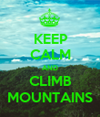 KEEP CALM AND CLIMB MOUNTAINS - Personalised Poster large